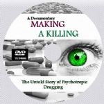 MAKING A KILLING - The Untold Story of Psychotropic Drugging [DVD - 1h34m]